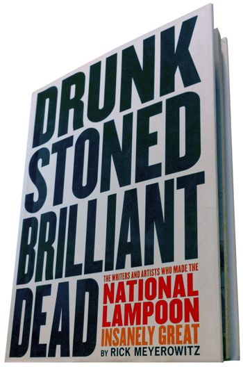 Rick Meyerowitz's new book, Drunk Stoned Brilliant Dead: The Writers and Artists Who Made the National Lampoon Insanely Great